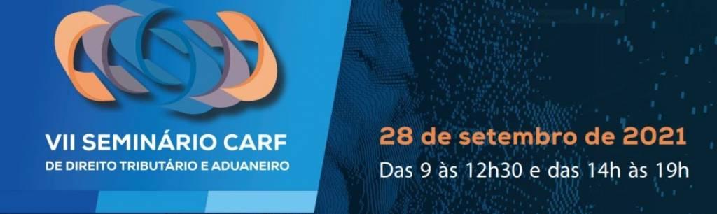 CARF promove VII Seminário de Direito Tributário e Aduaneiro